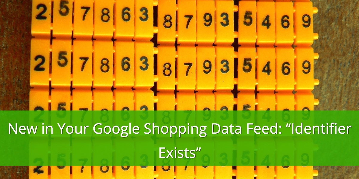 """New in Your Google Shopping Data Feed- """"Identifier Exists"""".jpg"""
