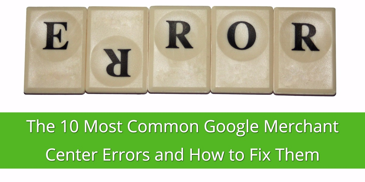 The 10 Most Common Google Merchant Center Errors and How to Fix Them.jpg
