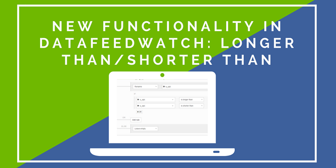 New Functionality in DataFeedWatch -  Longer Than - Shorter Than