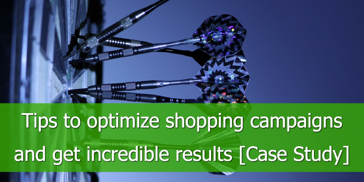 Tips to optimize shopping campaigns and get incredible results case study
