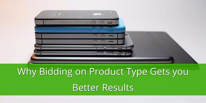 Bidding on Product Type gets you Better Results