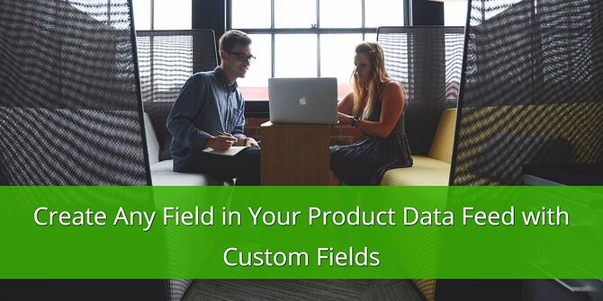 Create any Field in your Product Data Feed with Custom Fields