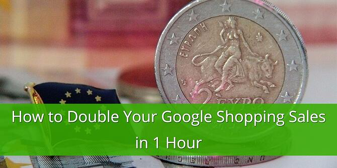 How to Double Your Google Shopping Sales in 1 Hour