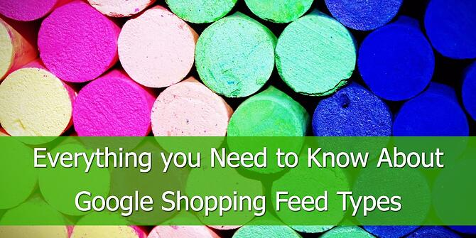Everything you Need to Know About Google Shopping Feed Types