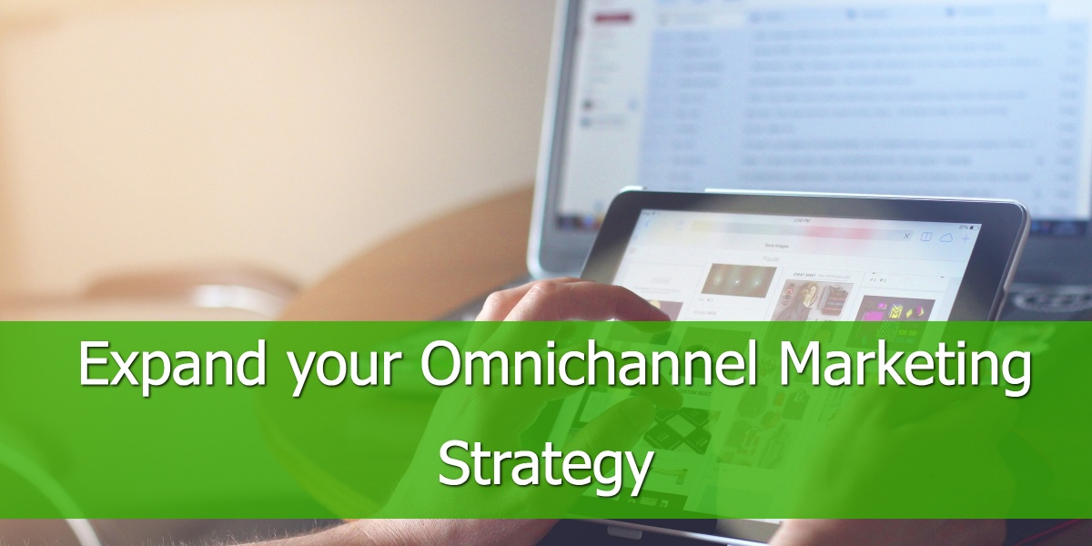 Expand Your Omnichannel Marketing Strategy