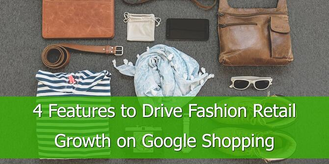 4 Features to Drive Fashion Retail Growth on Google Shopping