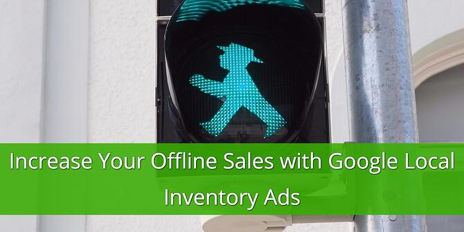 Increase Offline Sales with Google Local Inventory Ads