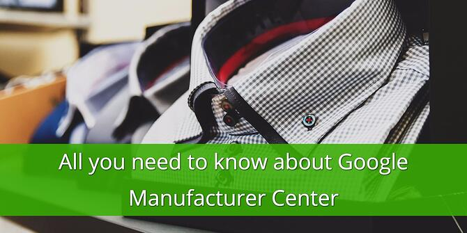 What you should know about Google Manufacturer Center