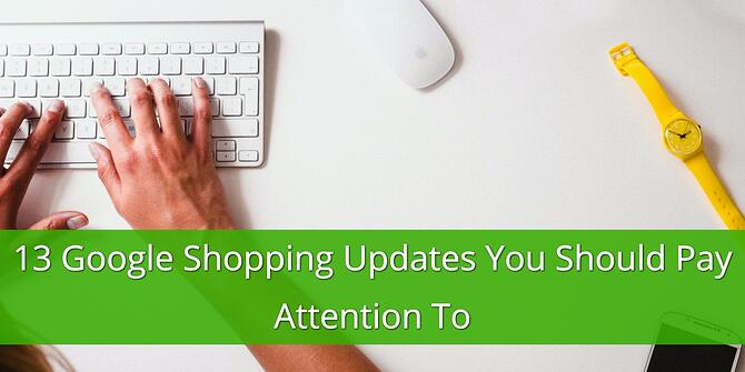 13 Google Shopping Updates to Pay Attention To