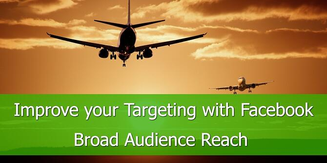 Improve Your Targeting with Facebook Broad Audience Reach