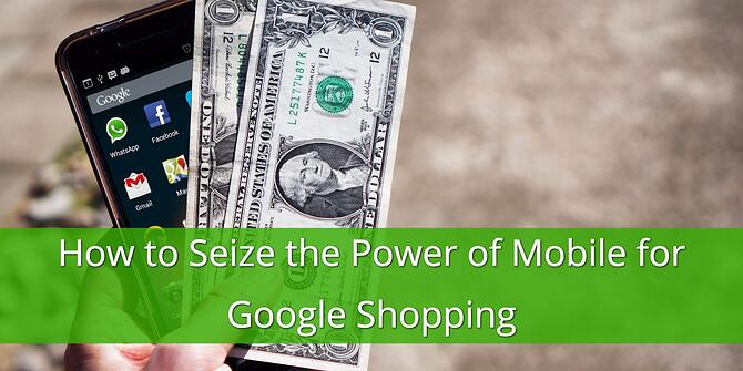 Seize the Power of Mobile for Google Shopping