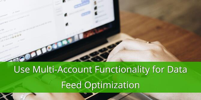 Use Multi-Account Functionality for Data Feed Optimization