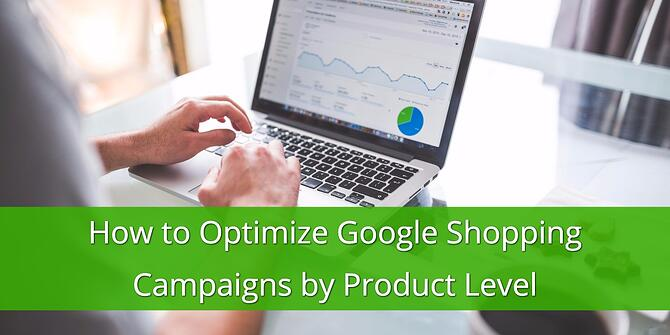 Optimize Google Shopping Campaigns at the Product Level