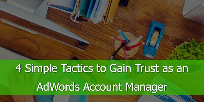 Simple Tactics to Gain Trust as an AdWords Account Manager
