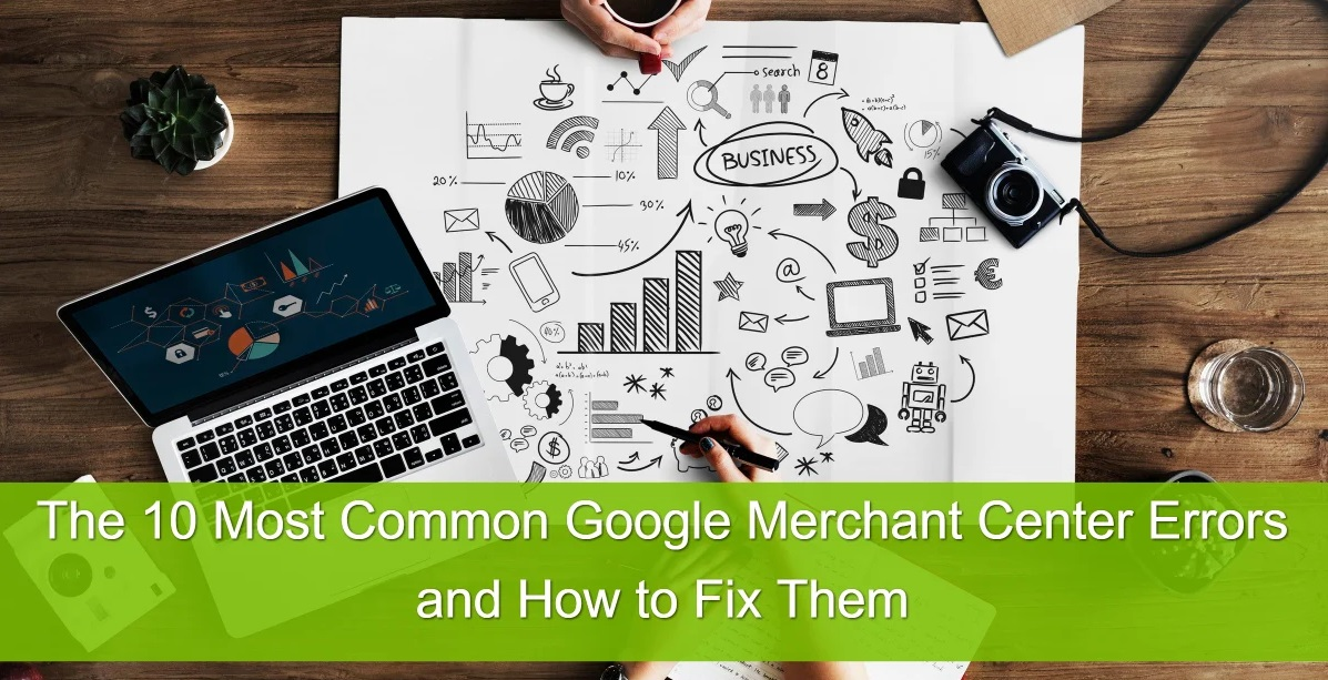 The 10 Most Common Google Merchant Center Errors and How to Fix Them