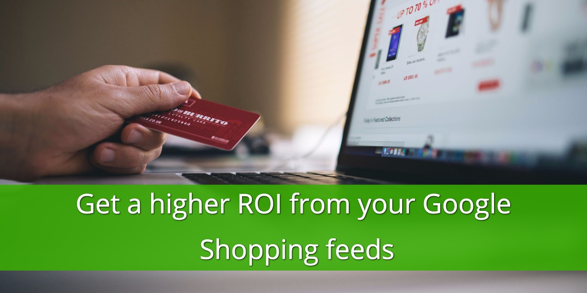 Success Story: Increase your Google Shopping Feeds ROI