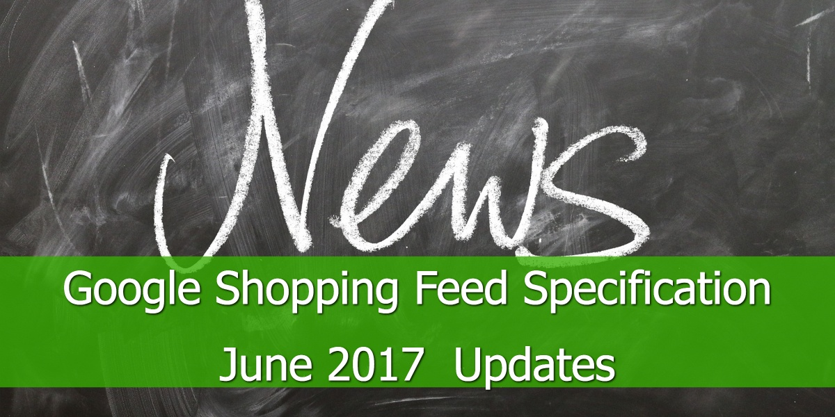 Google Shopping Feed Specification June 2017 Updates