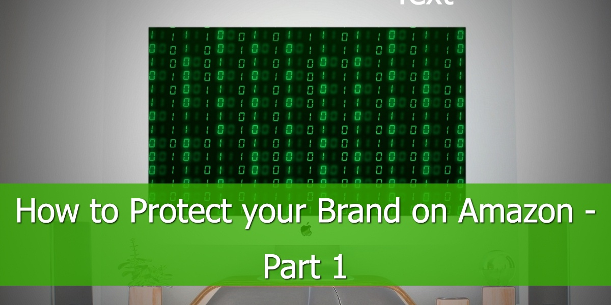 How to Protect your Brand on Amazon - Part 1
