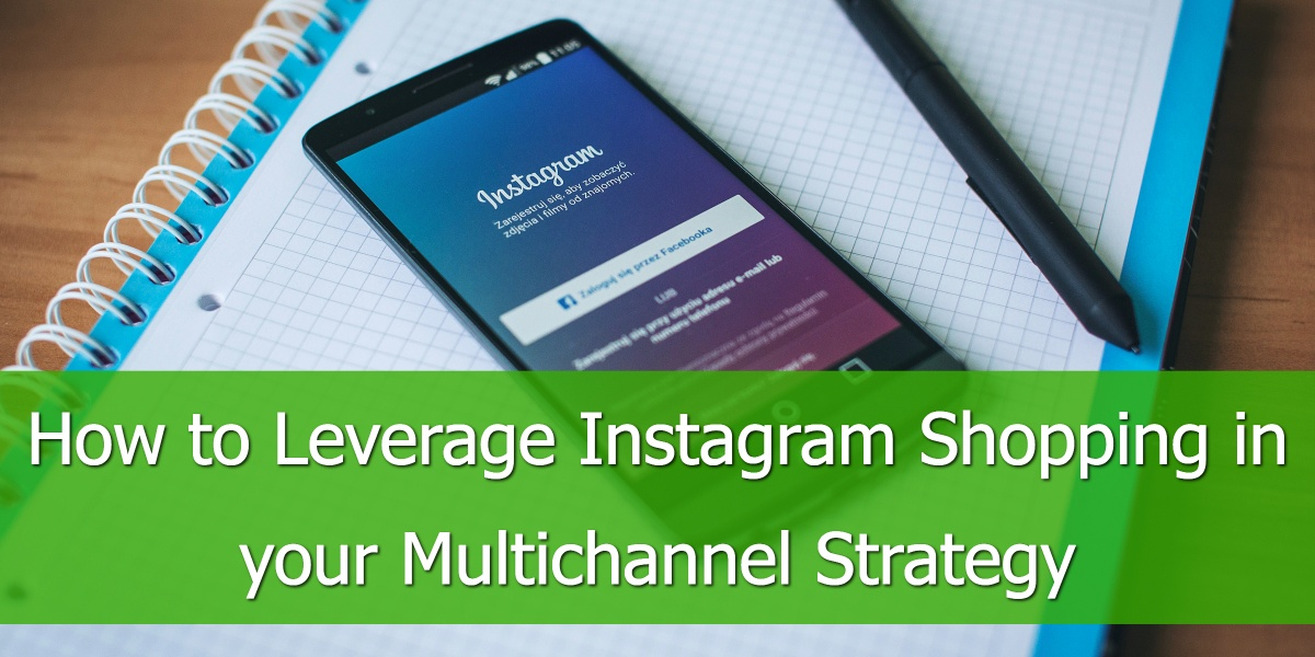 How to Leverage Instagram Shopping in your Multichannel Strategy