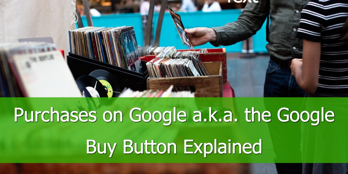Purchases on Google a.k.a. the Google Buy Button Explained