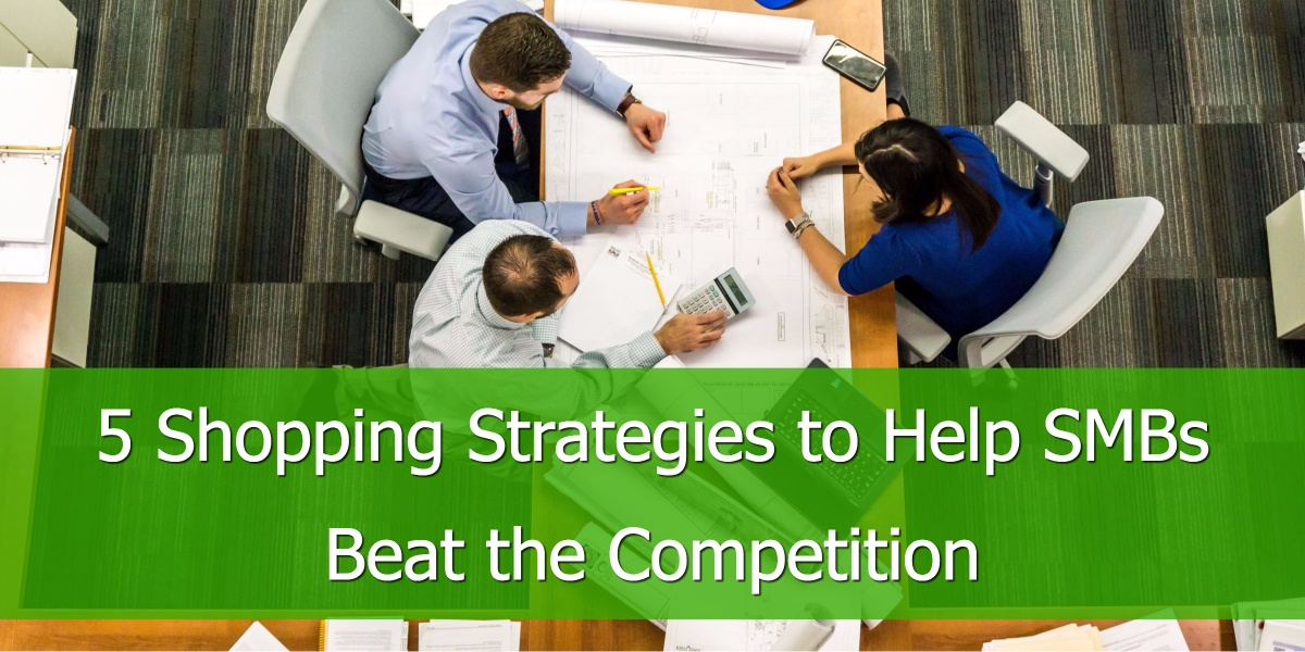 5 Shopping Strategies to Help SMBs Beat the Competition