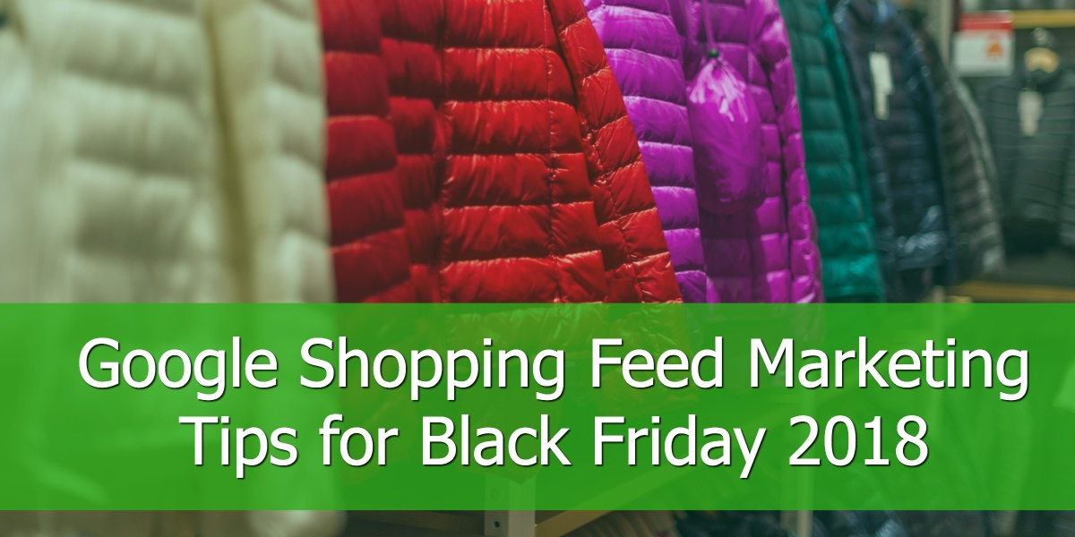 Google Shopping Feed Marketing Tips for Black Friday 2018
