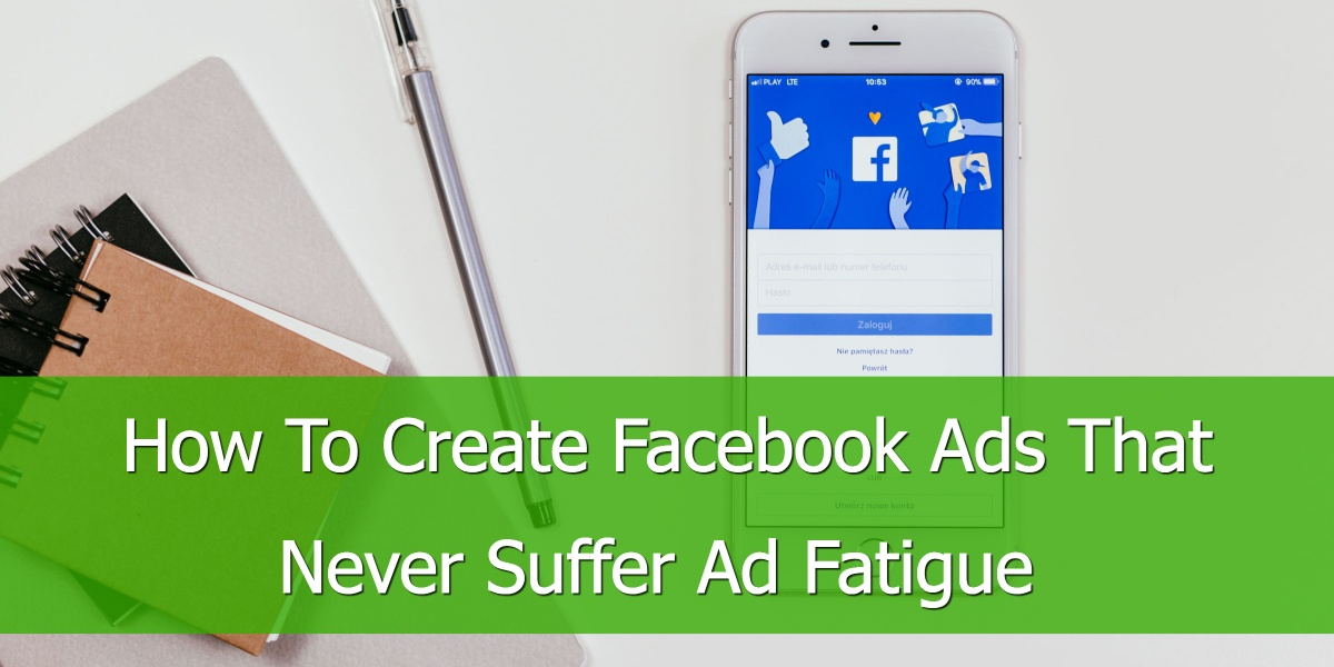 Case Study: How To Create Facebook Ads That Never Suffer Ad Fatigue