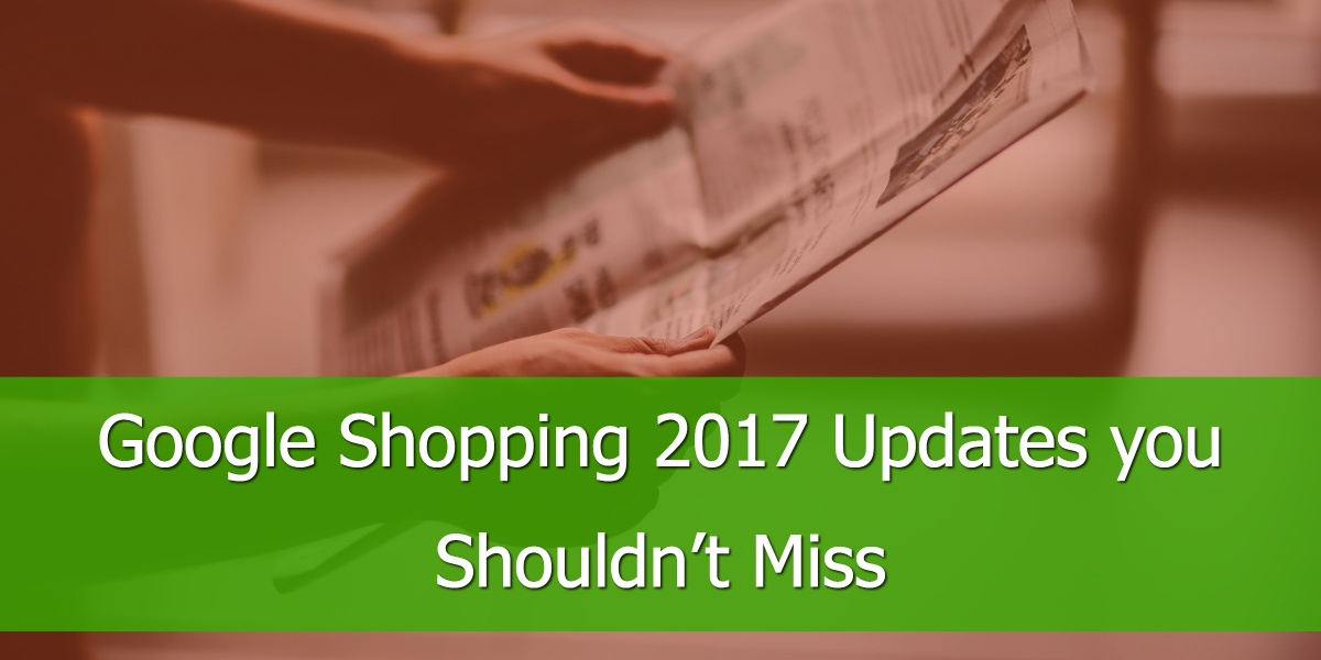 Google Shopping 2017 Updates you Shouldn't Miss