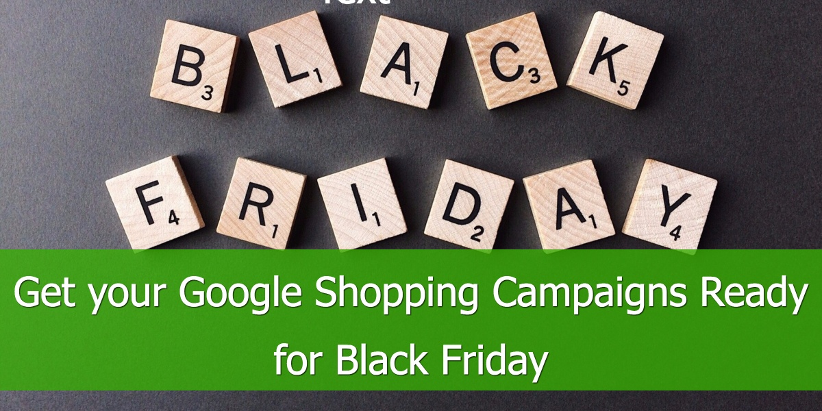 Get your Google Shopping Campaigns Ready for Black Friday