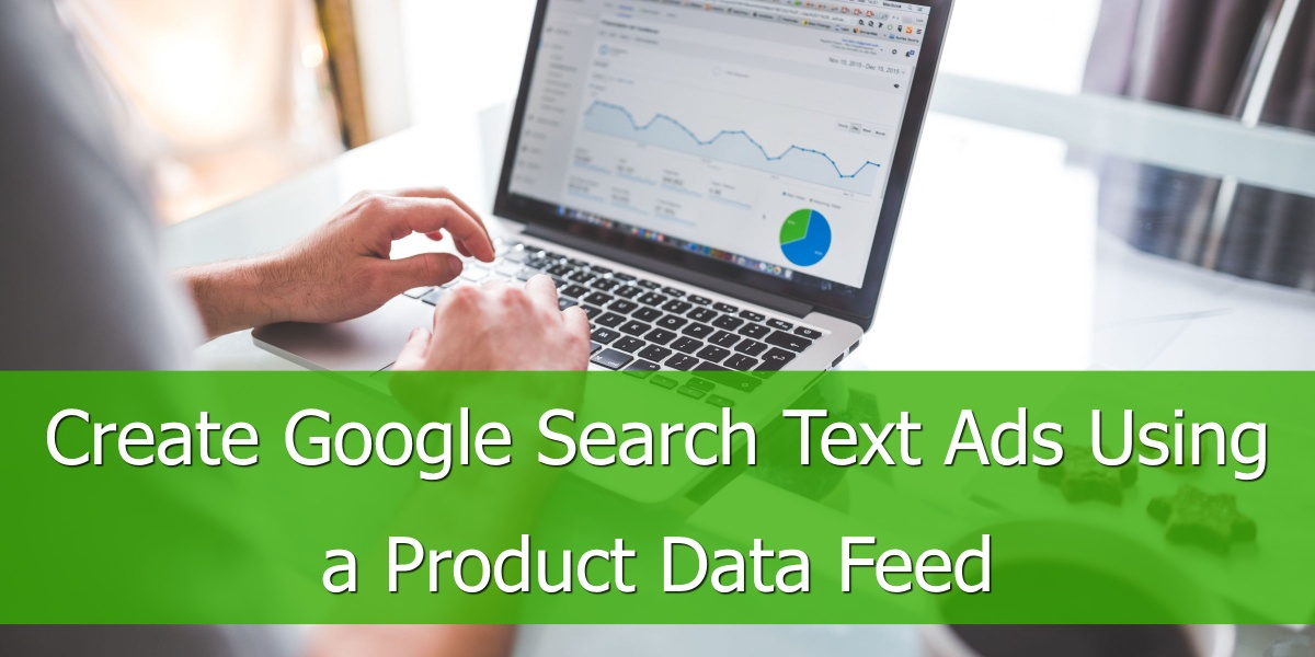 Create Google Search Text Ads Using a Product Data Feed