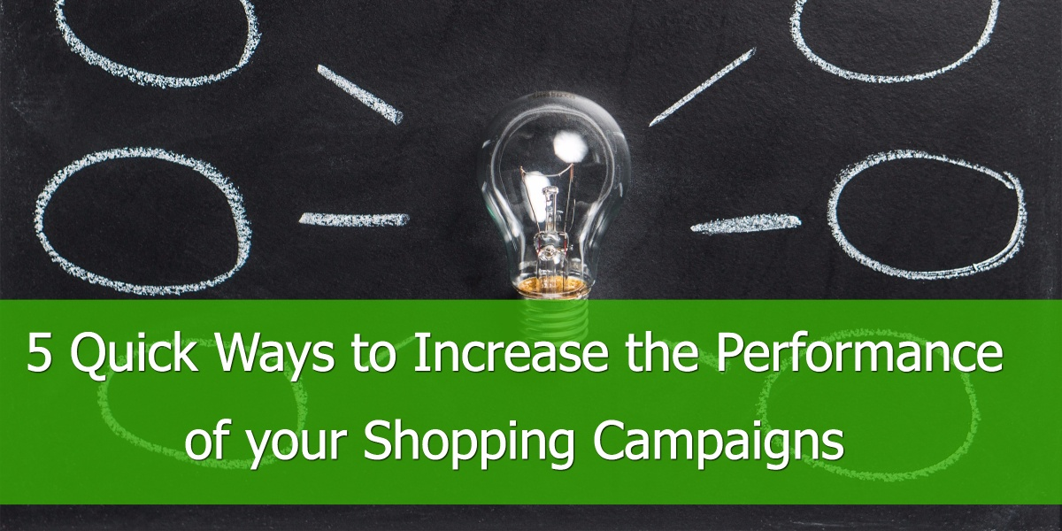 5 Quick Ways to Increase the Performance of your Shopping Campaigns