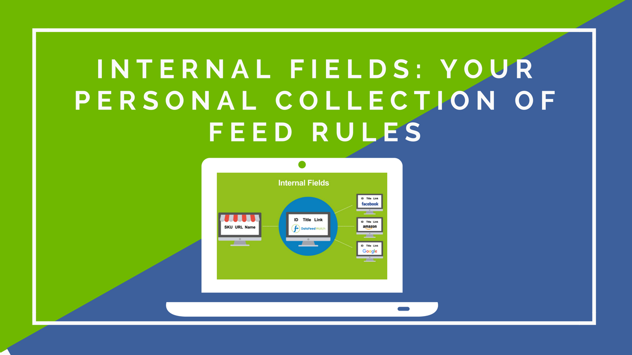 DataFeedWatch Internal Fields: Your Personal Collection of Feed Rules