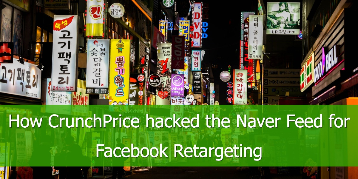How CrunchPrice hacked the Naver Feed for Facebook Retargeting