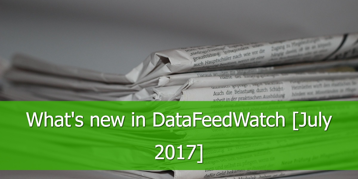 What's new in DataFeedWatch - July 2017