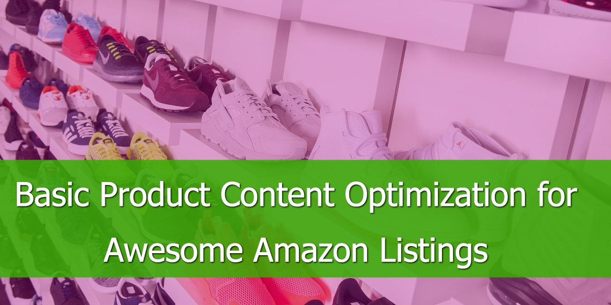 Basic Product Content Optimization for Awesome Amazon Listings