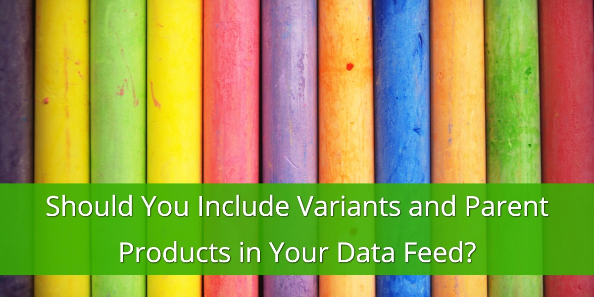 Should You Include Variants and Parent Products in Your Data Feed?