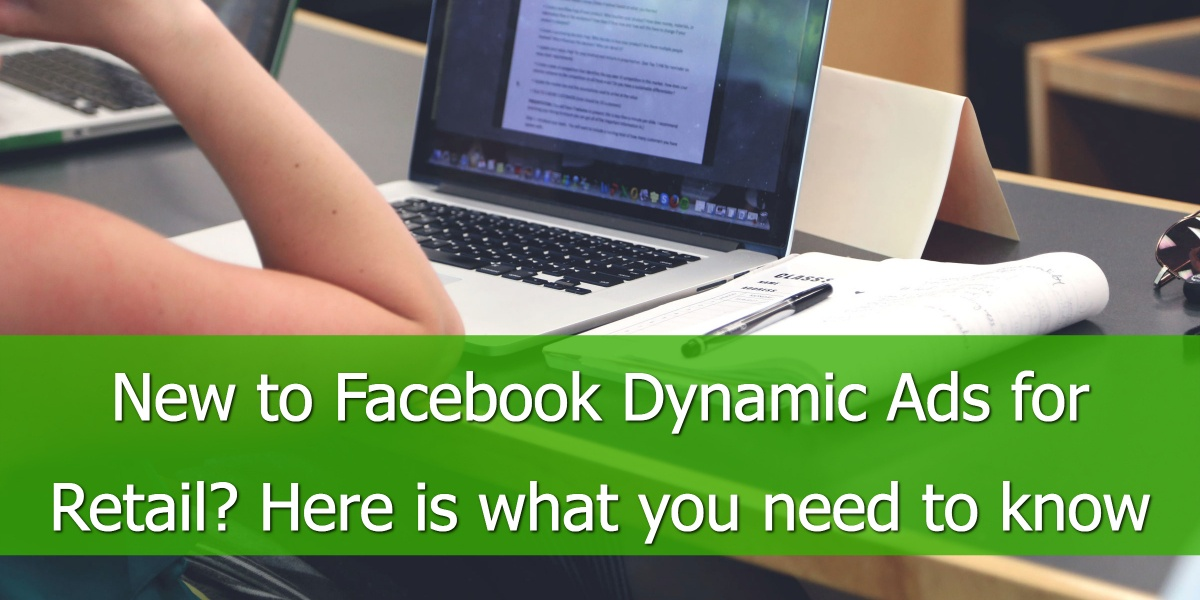 New to Facebook Dynamic Ads for Retail? Here is what you ...