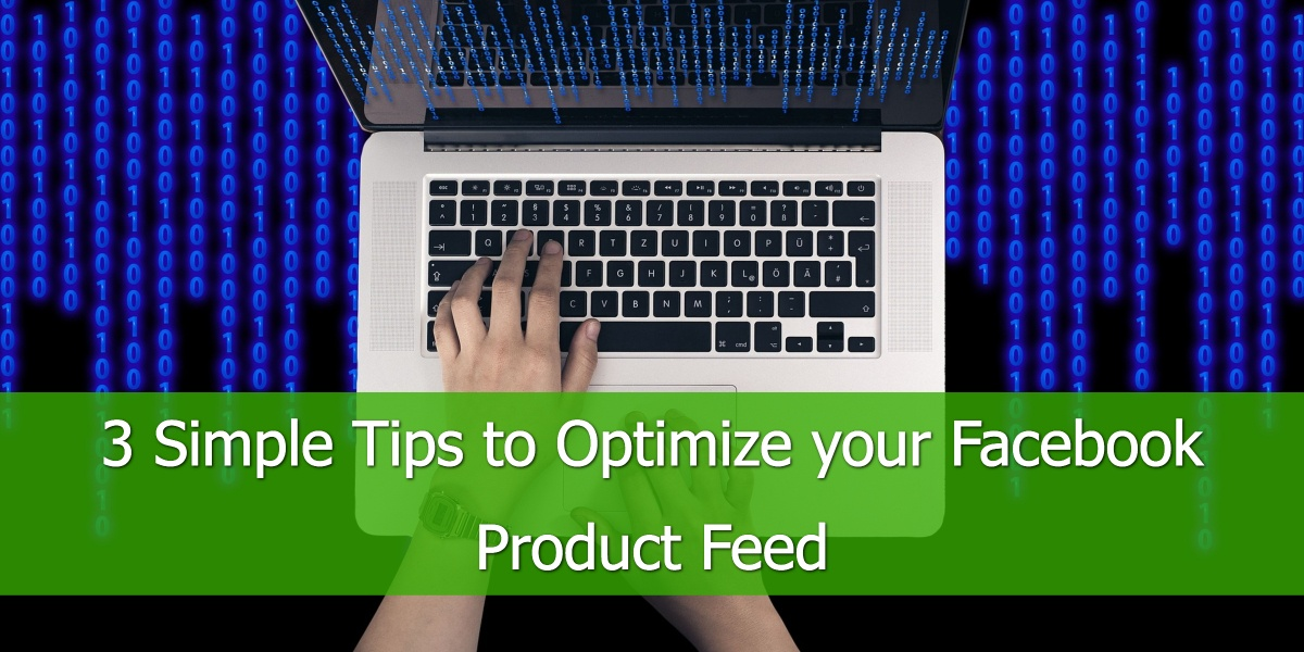 3 Simple Tips to Optimize your Facebook Product Feed