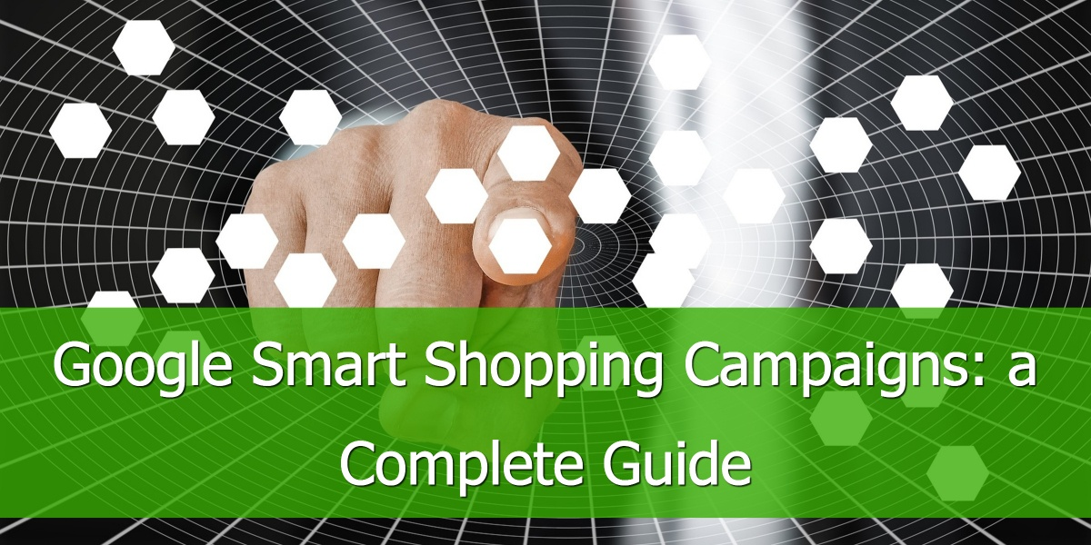 Google Smart Shopping Campaigns: a Complete Guide