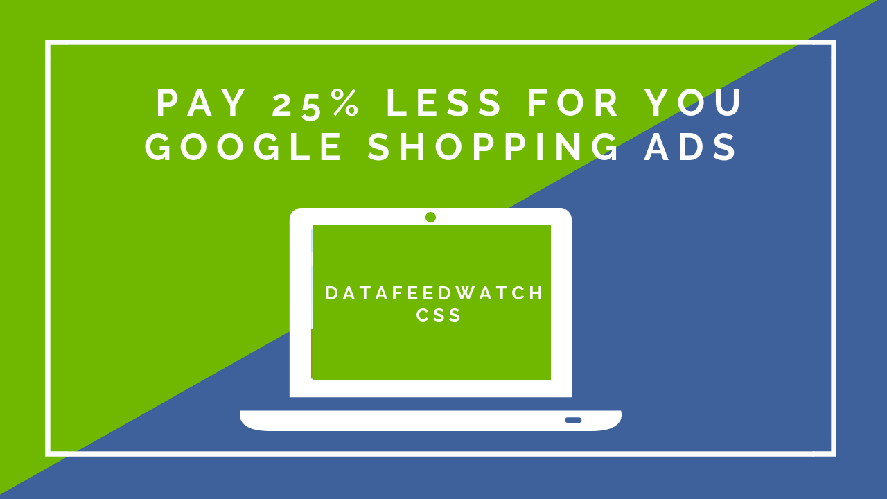 DataFeedWatch CSS:Pay 25% less for your Google Shopping Ads