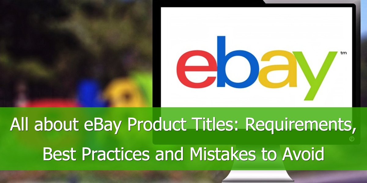 All about eBay Product Titles: Requirements, Best Practices and Mistakes to Avoid