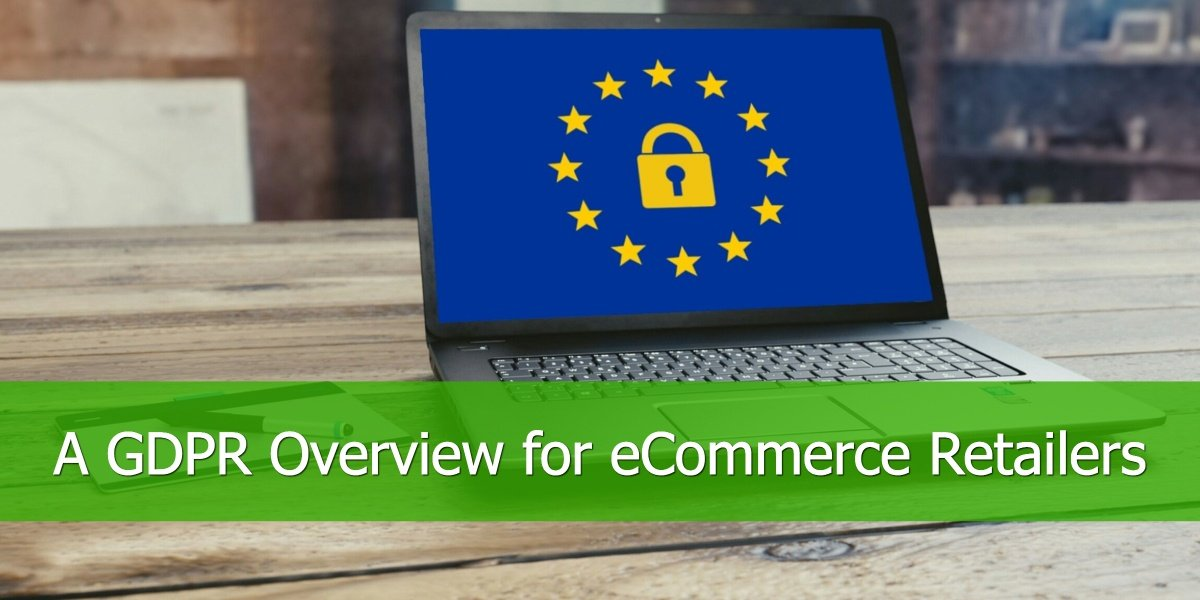 A GDPR Overview for eCommerce Retailers