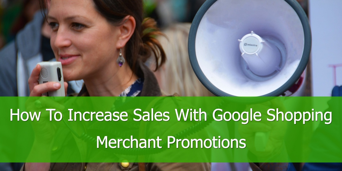 How To Increase Sales With Google Shopping Merchant Promotions