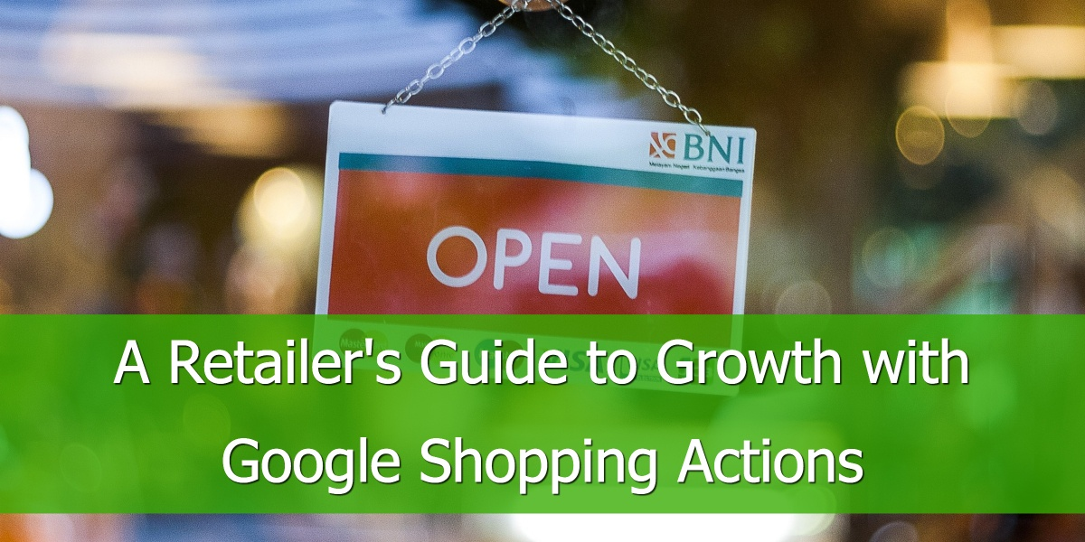A Retailer's Guide to Growth with Google Shopping Actions