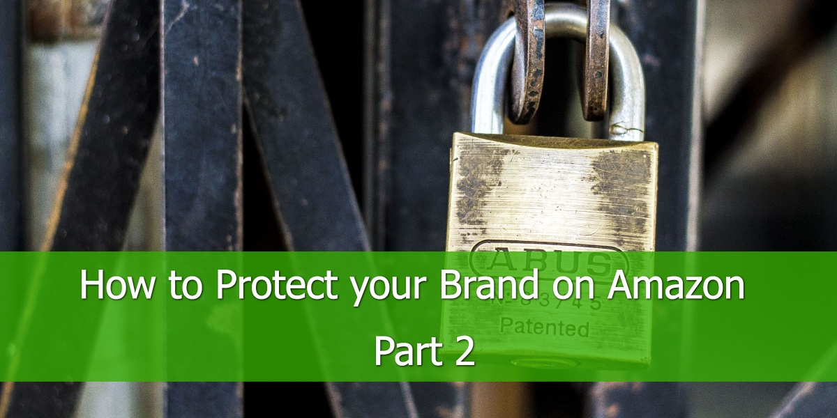 How to Protect your Brand on Amazon - Part 2