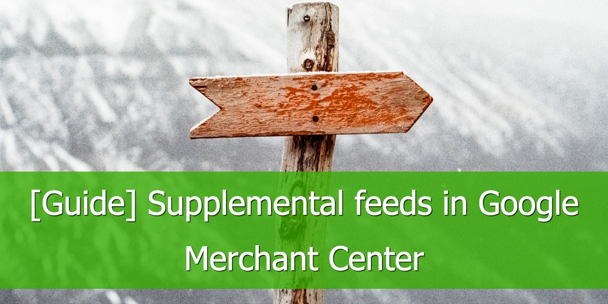 [Guide] Supplemental feeds in Google Merchant Center